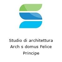 Studio di architettura Arch s domus Felice Principe
