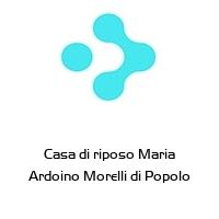 Casa di riposo Maria Ardoino Morelli di Popolo
