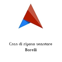 Casa di riposo senatore Borelli