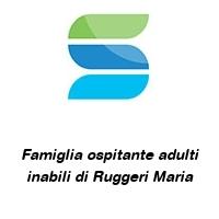Famiglia ospitante adulti inabili di Ruggeri Maria