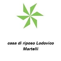 casa di riposo Lodovico Martelli