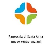 Parrocchia di Santa Anna nuovo centro anziani