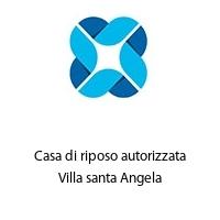 Casa di riposo autorizzata Villa santa Angela