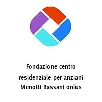 Fondazione centro residenziale per anziani Menotti Bassani onlus