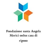 Fondazione santa Angela Merici onlus casa di riposo