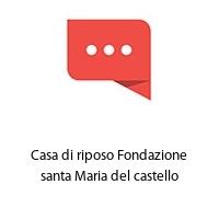 Casa di riposo Fondazione santa Maria del castello