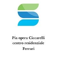 Pia opera Ciccarelli centro residenziale Ferrari