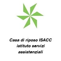 Casa di riposo ISACC istituto servizi assistenziali