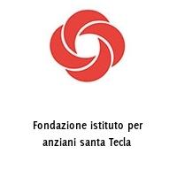 Fondazione istituto per anziani santa Tecla