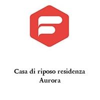 Casa di riposo residenza Aurora