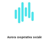 Aurora cooperativa sociale