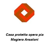 Casa protetta opera pia Magiera Ansaloni