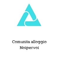 Comunita alloggio Noipervoi