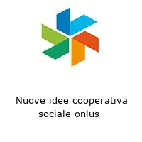 Nuove idee cooperativa sociale onlus