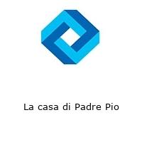 La casa di Padre Pio