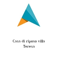 Casa di riposo villa Teresa