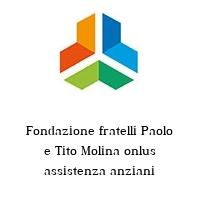 Fondazione fratelli Paolo e Tito Molina onlus assistenza anziani