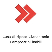 Casa di riposo Gianantonio Campostrini inabili
