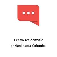 Centro residenziale anziani santa Colomba
