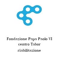 Fondazione Papa Paolo VI centro Tabor riabilitazione