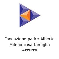 Fondazione padre Alberto Mileno casa famiglia Azzurra