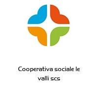 Cooperativa sociale le valli scs