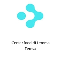 Center food di Lemma Teresa