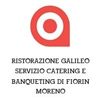 RISTORAZIONE GALILEO SERVIZIO CATERING E BANQUETING DI FIORIN MORENO