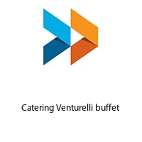 Catering Venturelli buffet