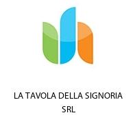 LA TAVOLA DELLA SIGNORIA SRL