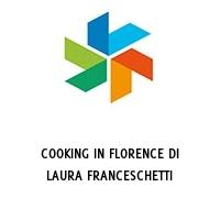 COOKING IN FLORENCE DI LAURA FRANCESCHETTI