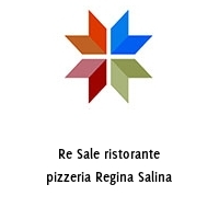 Re Sale ristorante pizzeria Regina Salina