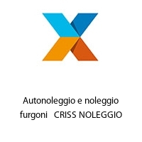 Autonoleggio e noleggio furgoni   CRISS NOLEGGIO