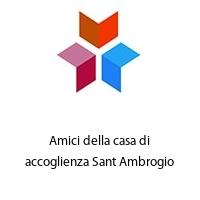 Amici della casa di accoglienza Sant Ambrogio