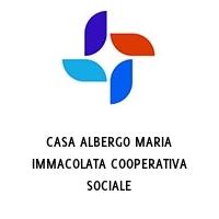 CASA ALBERGO MARIA IMMACOLATA COOPERATIVA SOCIALE