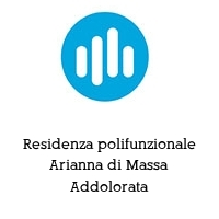 Residenza polifunzionale Arianna di Massa Addolorata