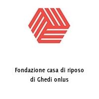 Fondazione casa di riposo di Ghedi onlus