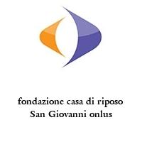 fondazione casa di riposo San Giovanni onlus