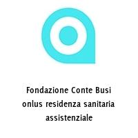 Fondazione Conte Busi onlus residenza sanitaria assistenziale