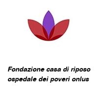 Fondazione casa di riposo ospedale dei poveri onlus