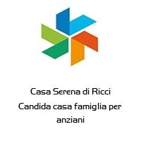 Casa Serena di Ricci Candida casa famiglia per anziani