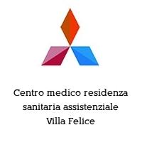 Centro medico residenza sanitaria assistenziale Villa Felice