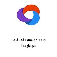 Ca d industria ed uniti luoghi pii
