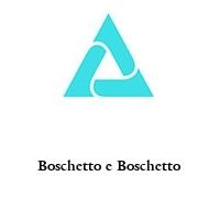 Boschetto e Boschetto