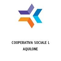 COOPERATIVA SOCIALE L AQUILONE