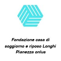 Fondazione casa di soggiorno e riposo Longhi Pianezza onlus
