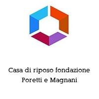 Casa di riposo fondazione Poretti e Magnani