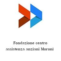 Fondazione centro assistenza anziani Moroni