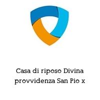 Casa di riposo Divina provvidenza San Pio x