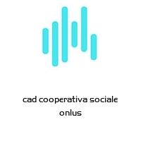 cad cooperativa sociale onlus